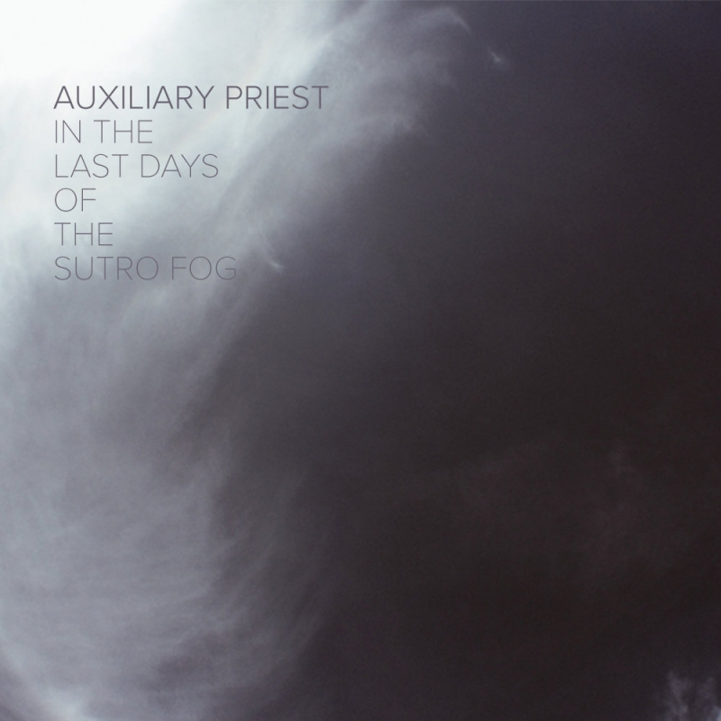 Auxiliary Priest - In The Last Days Of The Sutro Fog